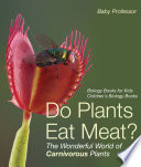 Do Plants Eat Meat? The Wonderful World of Carnivorous Plants - Biology Books for Kids   Children's Biology Books
