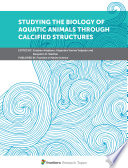 Studying the Biology of Aquatic Animals through Calcified Structures