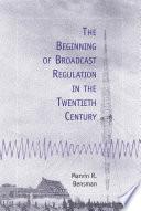 The Beginning of Broadcast Regulation in the Twentieth Century Book