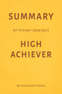 Pdf Summary of Tiffany Jenkins's High Achiever by Milkyway Media Telecharger