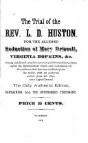 The Trial of the Rev  L D  Huston for the Alleged Seduction of Mary Driscoll  Virginia Hopkins   c