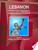Lebanon Criminal Laws  Regulations and Procvedures Handbook Volume 1 Strategic Information  Laws  Regulations Book