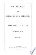 Catalogue Of The Officers And Students Of The Theological Seminary Andover Mass