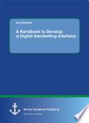 A Handbook to Develop a Digital Handwriting Interface Book PDF