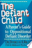 """The Defiant Child: A Parent's Guide to Oppositional Defiant Disorder"" by Douglas A. Riley"