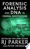 Forensic Analysis and DNA in Criminal Investigations  INCLUDING COLD CASES SOLVED