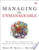 Managing the Unmanageable  : Rules, Tools, and Insights for Managing Software People and Teams
