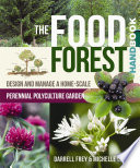 """The Food Forest Handbook: Design and Manage a Home-Scale Perennial Polyculture Garden"" by Darrell Frey, Michelle Czolba"