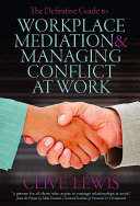 The Definitive Guide to Workplace Mediation and Managing Conflict at Work