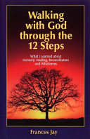Walking with God through the 12 Steps  What I Learned about Honesty  Healing  Reconciliation  and Wholeness