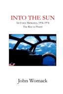 Into the Sun  Air Force Memories  1957 1976  The Rise to Power