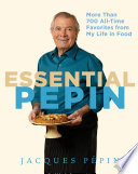 """Essential Pépin: More Than 700 All-Time Favorites from My Life in Food"" by Jacques Pépin"
