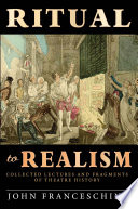 Ritual to Realism  Collected Lectures and Fragments of Theatre History Book