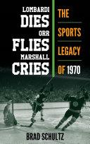Lombardi Dies, Orr Flies, Marshall Cries
