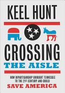 link to Crossing the aisle : how bipartisanship brought Tennessee to the twenty-first century and could save America in the TCC library catalog