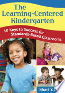 The Learning-Centered Kindergarten, 10 Keys to Success for Standards-Based Classrooms by Shari Y. Ehly PDF