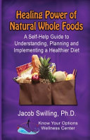 The Healing Power of Natural Whole Foods  A Self Help Guide to Understanding  Planning  and Implementing a Healthier Diet Book