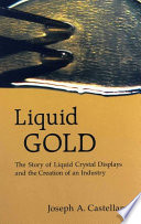 Liquid Gold  The Story Of Liquid Crystal Displays And The Creation Of An Industry