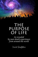 The Purpose of Life As Revealed by Near Death Experiences from Around the World