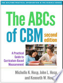 """The ABCs of CBM, Second Edition: A Practical Guide to Curriculum-Based Measurement"" by Michelle K. Hosp, John L. Hosp, Kenneth W. Howell"