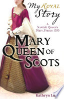 My Story Mary Queen Of Scots