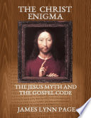 The Christ Enigma The Jesus Myth And The Gospel Code
