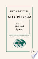 """""""Geocriticism: Real and Fictional Spaces"""" by Robert T. Tally, B. Westphal"""