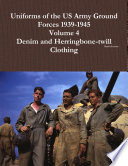 Uniforms of the US Army Ground Forces 1939 1945  Volume 4  Denim and Hbt Clothing Book