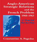 Anglo-American Strategic Relations and the French Problem, 1960-1963