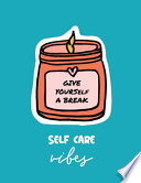 Give Yourself a Break Self Care Vibes