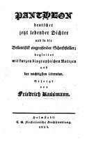 Pantheon deutscher jetzt lebender Dichter und in die Belletristik eingreifender Schriftsteller; begleitet mit kurzen biographischen Notizen und der wichtigsten Literatur. Besorgt von F. Rassmann