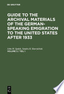 Guide To The Archival Materials Of The German Speaking Emigration To The United States After 1933