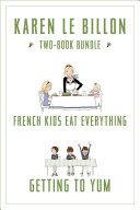 Karen Le Billon Two-Book Bundle: French Kids Eat Everything ...