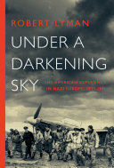 Under a Darkening Sky: The American Experience in Nazi Europe: 1939-1941