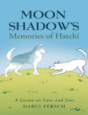Moon Shadow's Memories of Hatchi: A Lesson On Love and Loss Pdf/ePub eBook