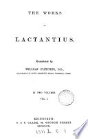 The Works of Lactantius  Of the false worship of the gods  Of the origin of error  Of the false wisdom of philosophers  Of the true wisdom and religion  Of justice  f true worship  Of a happy life Book