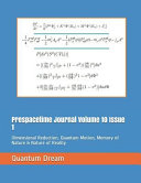 Prespacetime Journal Volume 10 Issue 1: Dimensional Reduction, Quantum Motion, Memory of Nature & Nature of Reality