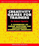 Creativity Games for Trainers  A Handbook of Group Activities for Jumpstarting Workplace Creativity