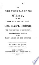 The First White Man of the West, Or, The Life and Exploits of Col. Dan'l Boone, the First Settler of Kentucky ; Interspersed with Incidents in the Early Annals of the Country by Timothy Flint PDF
