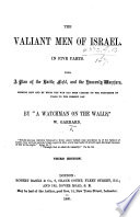 """The Valiant Men of Israel. In Five Parts. With a Plan of the Battle-field, and the Heavenly Warriors, ... By """"A Watchman on the Walls,"""" W. Garrard. ... Third Edition"""