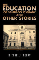 Pdf The Education of Santiago O'Grady and Other Stories Telecharger
