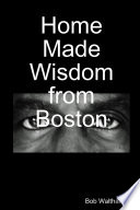 Home Made Wisdom From Boston