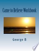 Came to Believe Workbook