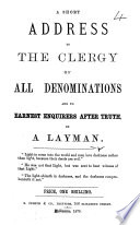 A short address to the clergy of all denominations and to earnest enquirers after truth  by a layman