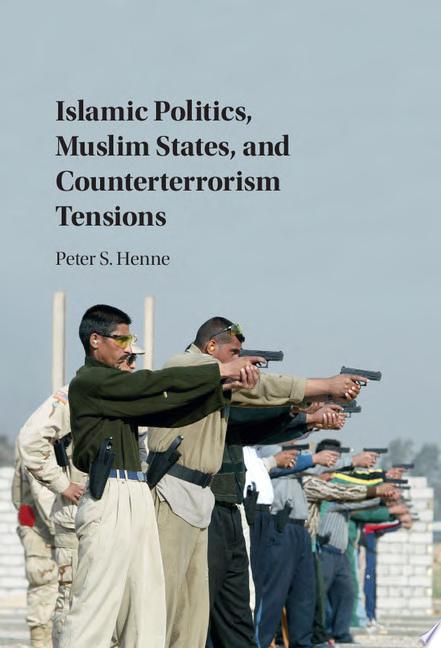 Islamic Politics  Muslim States  and Counterterrorism Tensions
