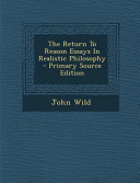 The Return to Reason Essays in Realistic Philosophy   Primary Source Edition