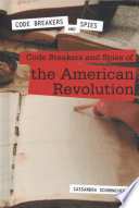 Code Breakers and Spies of the American Revolution Book