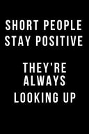 Short People Stay Positive They're Always Looking Up: Blank Line Journal