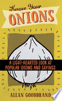 Know your Onions: A Light-Hearted Look at Idioms