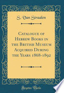 Catalogue of Hebrew Books in the British Museum Acquired During the Years 1868-1892 (Classic Reprint)